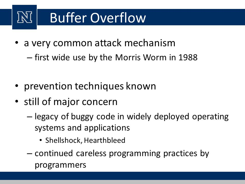 Buffer Overflow a very common attack mechanism