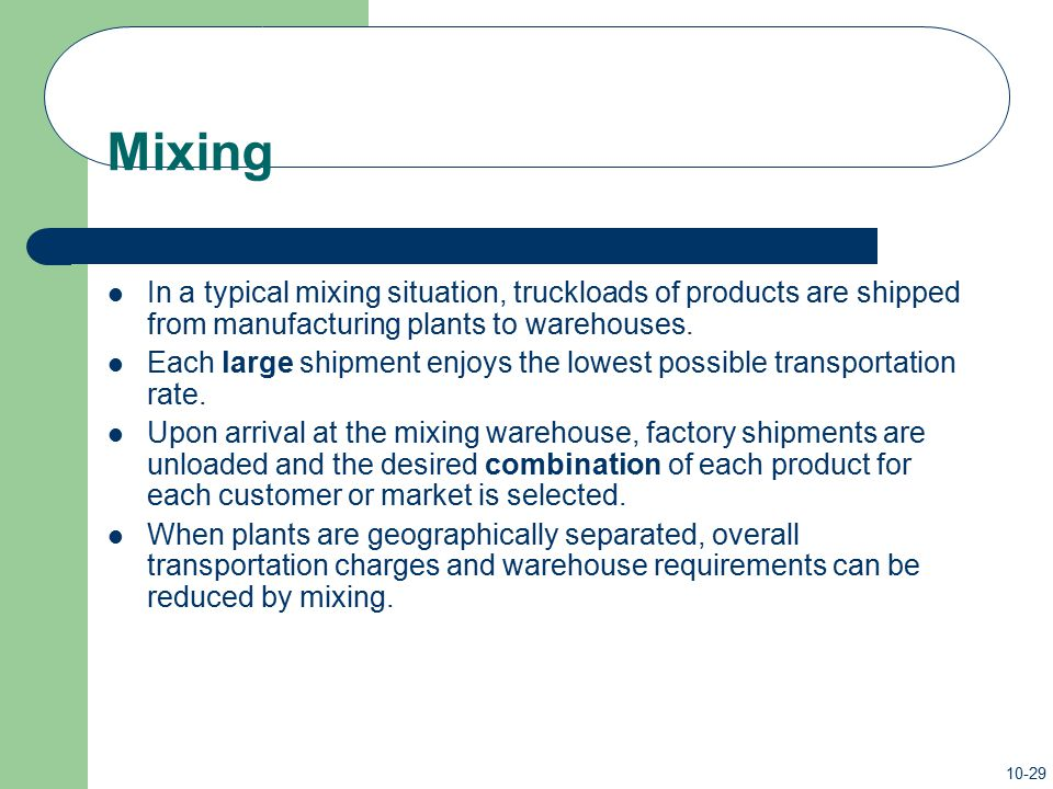 Mixing In a typical mixing situation, truckloads of products are shipped from manufacturing plants to warehouses.
