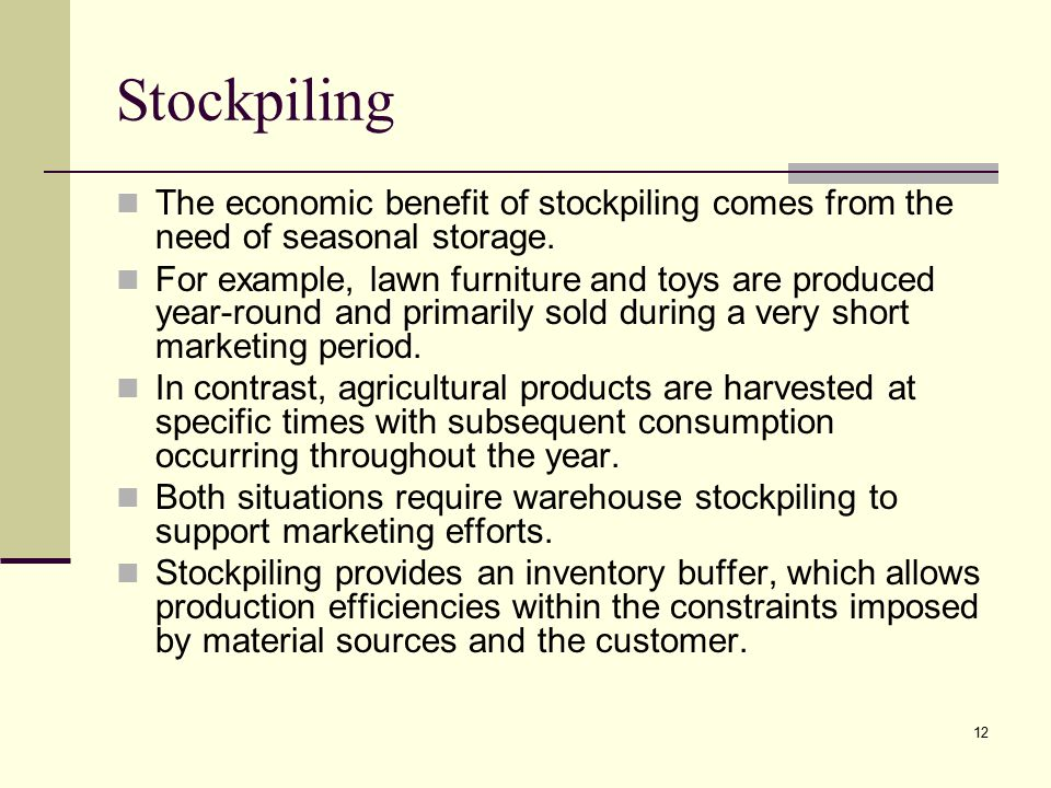 Stockpiling The economic benefit of stockpiling comes from the need of seasonal storage.