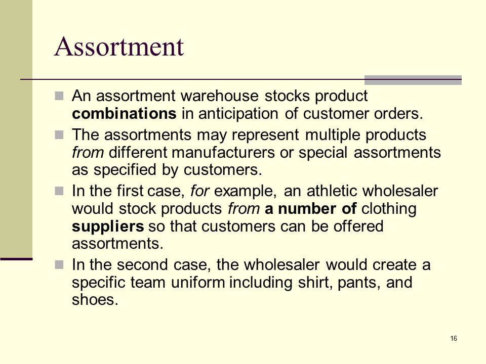 Assortment An assortment warehouse stocks product combinations in anticipation of customer orders.