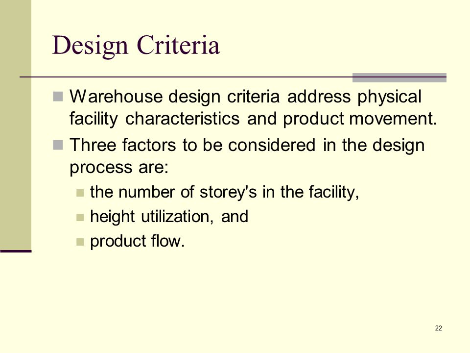 Design Criteria Warehouse design criteria address physical facility characteristics and product movement.
