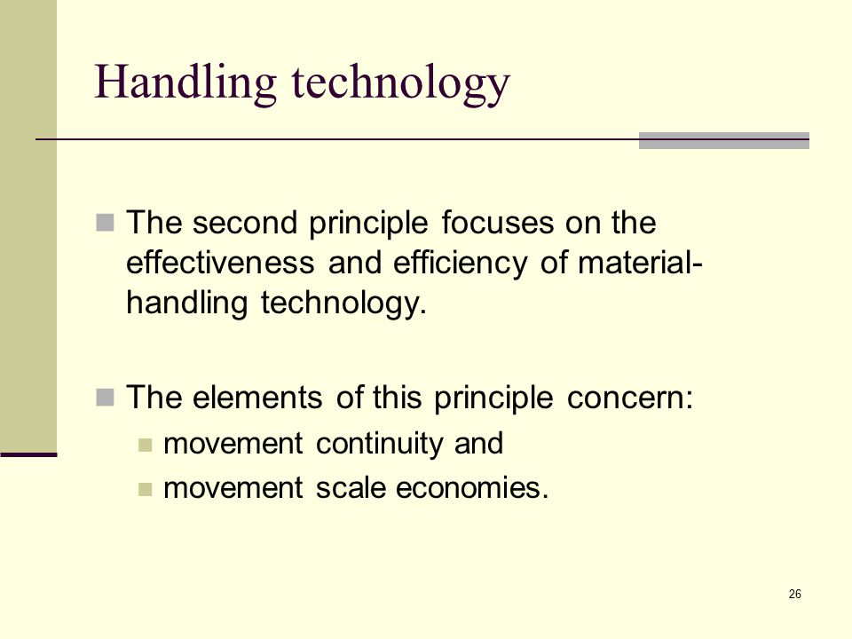 Handling technology The second principle focuses on the effectiveness and efficiency of material-handling technology.