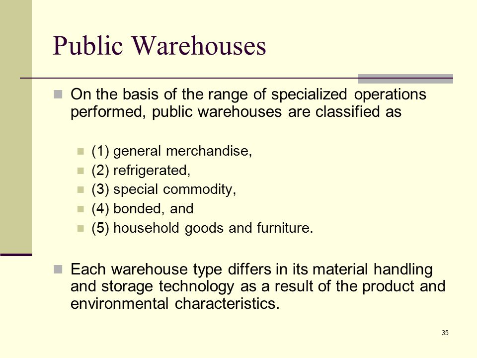Public Warehouses On the basis of the range of specialized operations performed, public warehouses are classified as.