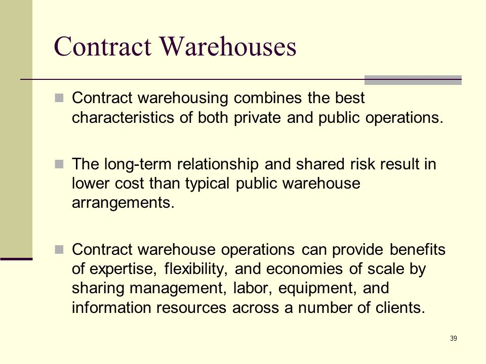 Contract Warehouses Contract warehousing combines the best characteristics of both private and public operations.