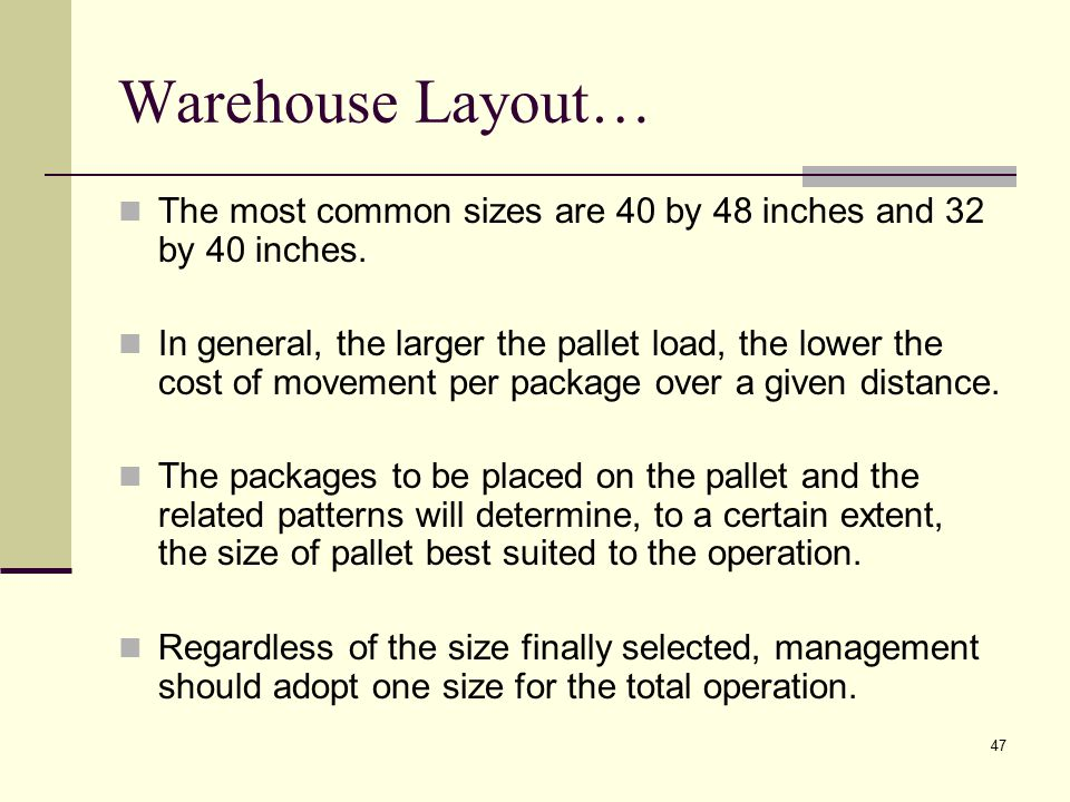 Warehouse Layout… The most common sizes are 40 by 48 inches and 32 by 40 inches.