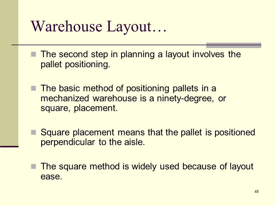 Warehouse Layout… The second step in planning a layout involves the pallet positioning.