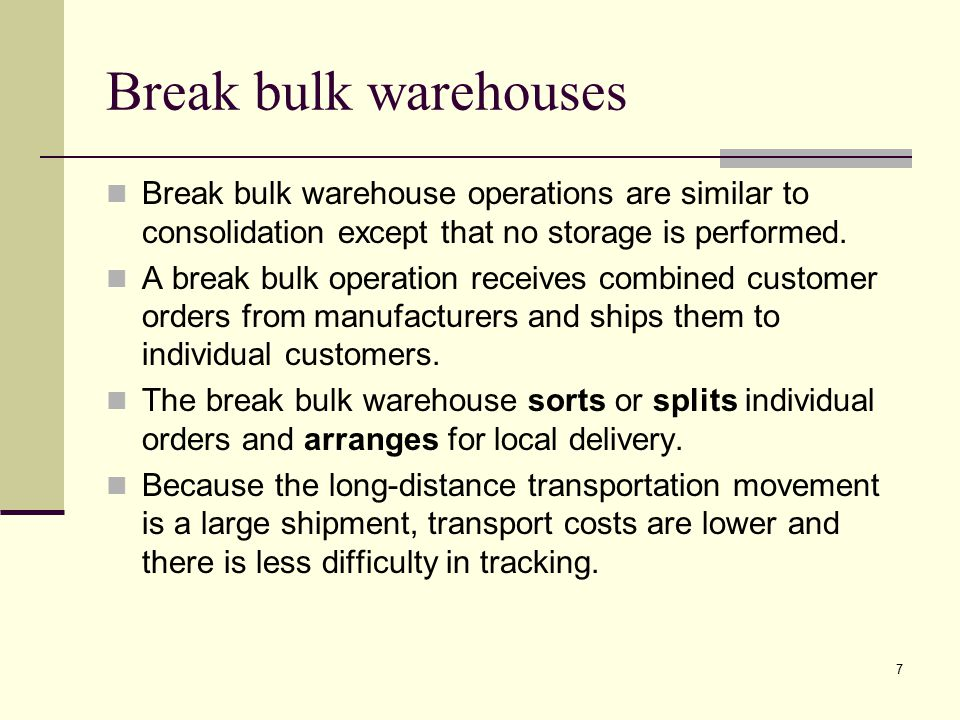 Break bulk warehouses Break bulk warehouse operations are similar to consolidation except that no storage is performed.