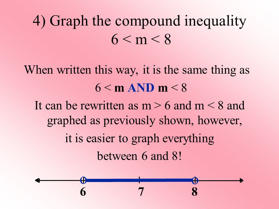 4) Graph the compound inequality 6 < m < 8