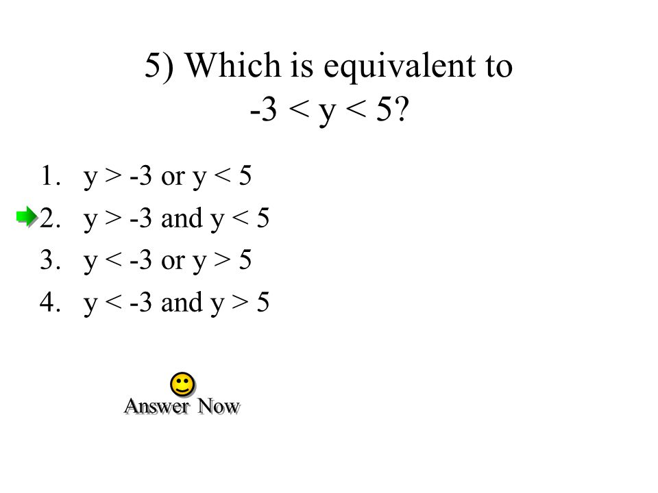 5) Which is equivalent to -3 < y < 5