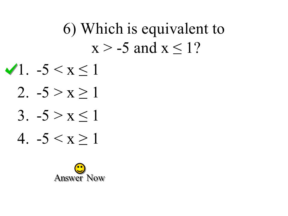 6) Which is equivalent to x > -5 and x ≤ 1