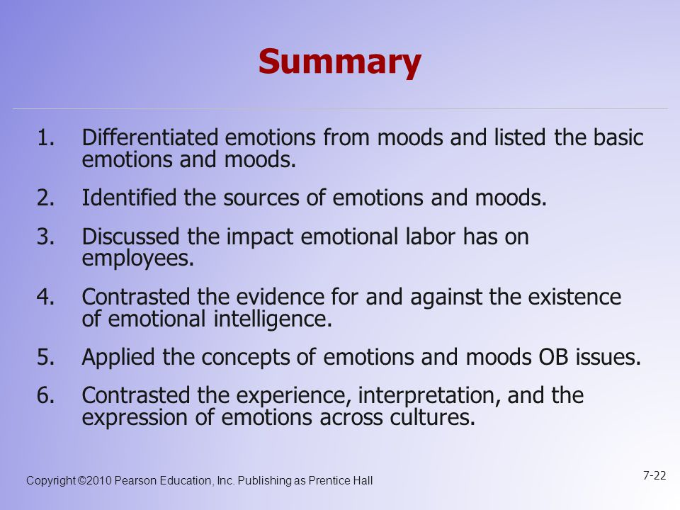 Summary Differentiated emotions from moods and listed the basic emotions and moods. Identified the sources of emotions and moods.