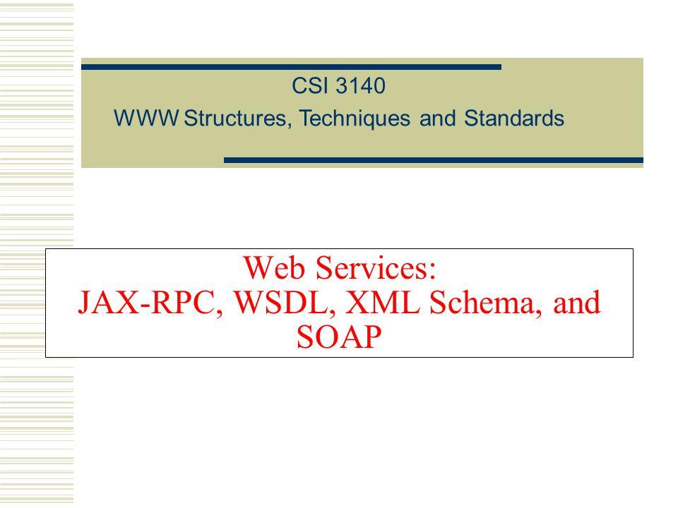 Web Services: JAX-RPC, WSDL, XML Schema, and SOAP