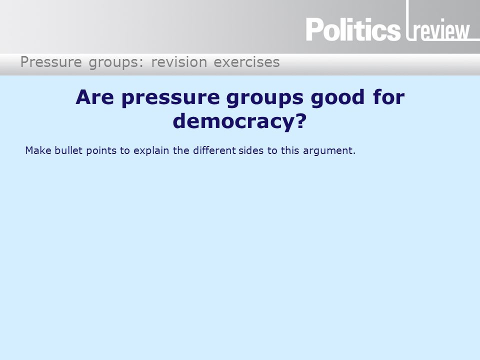 are pressure groups good for democracy essay Are pressure groups good or bad for democracy what is a pressure group a group made up of people with similar interests that puts pressure onto the government to.