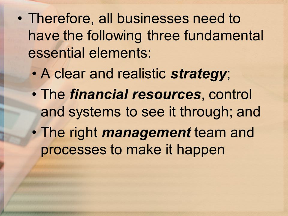 Therefore, all businesses need to have the following three fundamental essential elements: