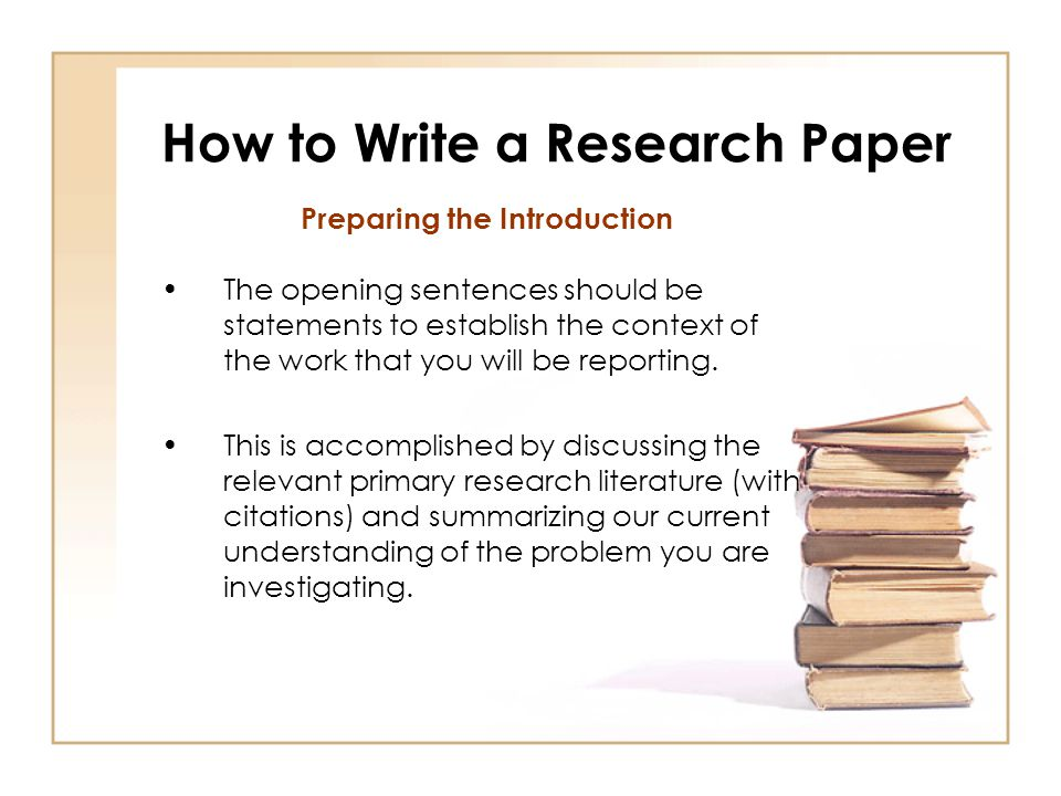 "how to write an intro for a research paper Introduction to research paper writing the purpose of research writing is to collect, present, and interact with what is known about a topic primary research is ""firsthand""—original research."
