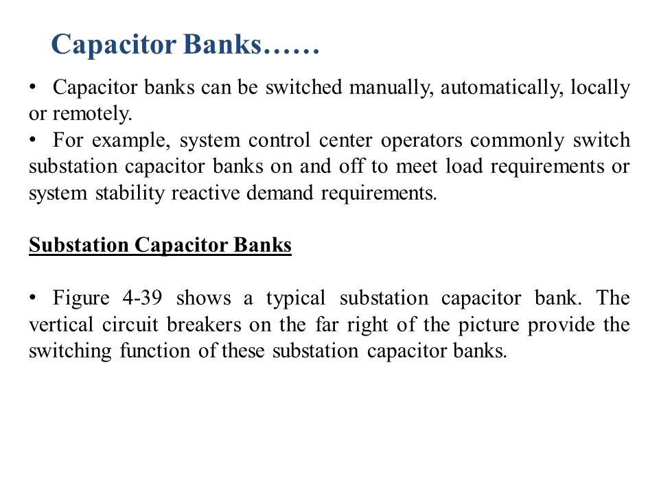 Capacitor Banks…… Capacitor banks can be switched manually, automatically, locally or remotely.