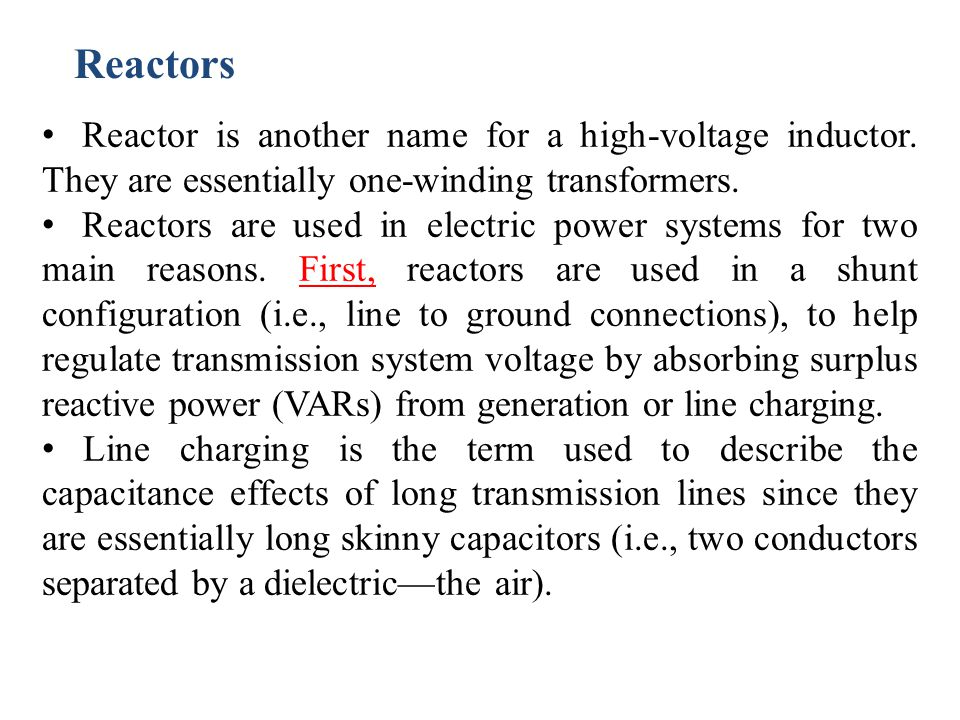 Reactors Reactor is another name for a high-voltage inductor. They are essentially one-winding transformers.