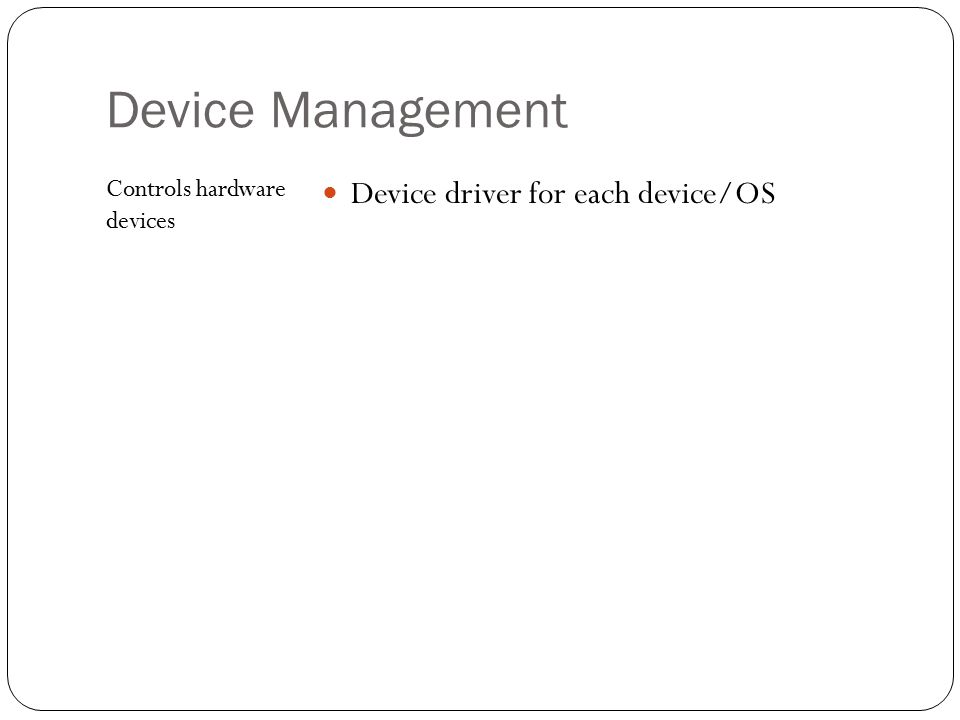 Device Management Device driver for each device/OS