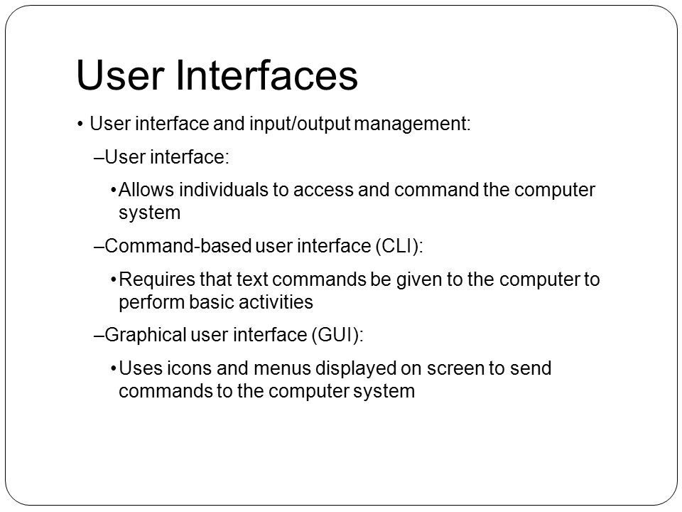 User Interfaces User interface and input/output management: