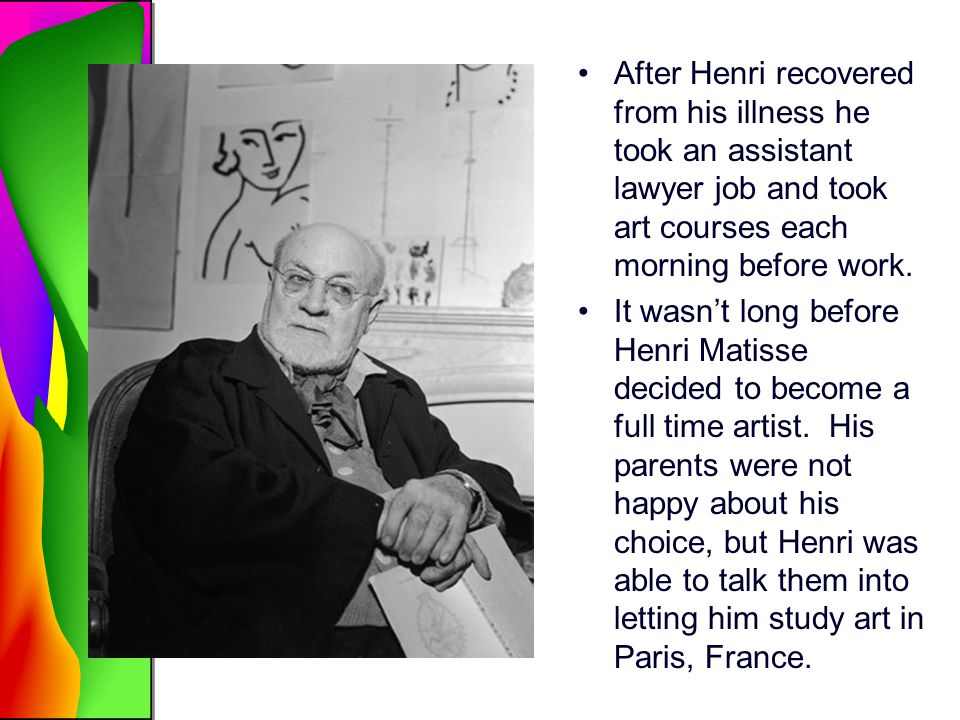 After Henri recovered from his illness he took an assistant lawyer job and took art courses each morning before work.