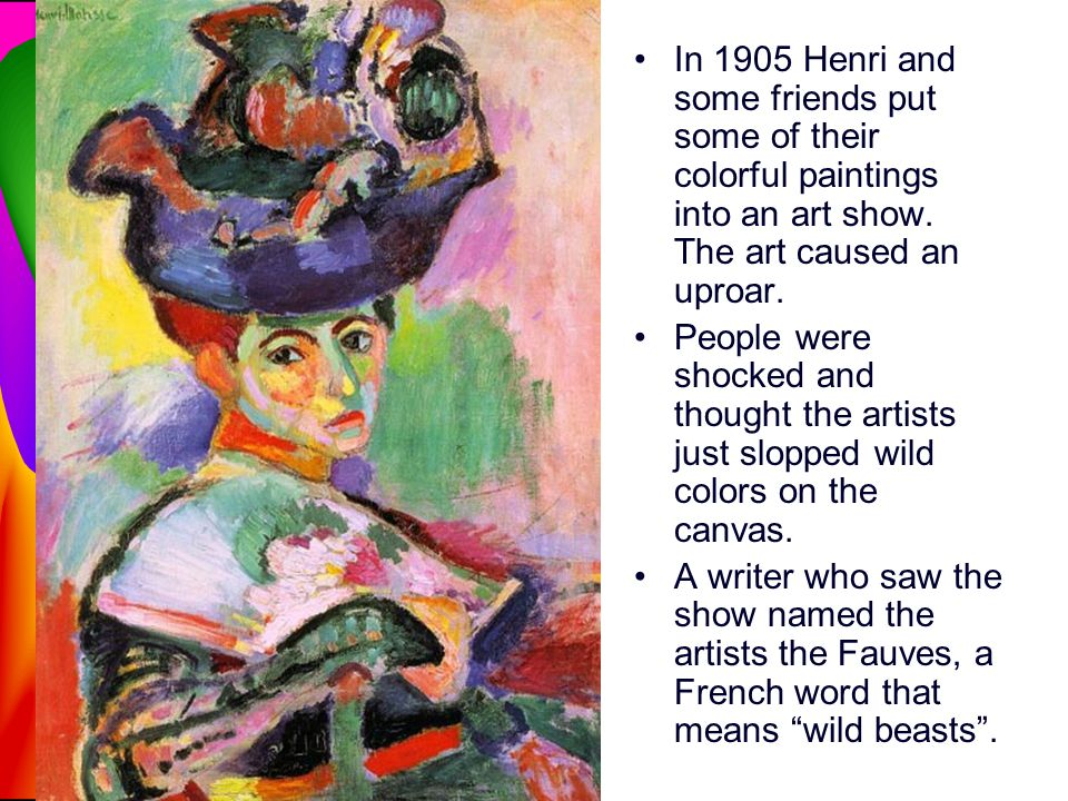 In 1905 Henri and some friends put some of their colorful paintings into an art show. The art caused an uproar.