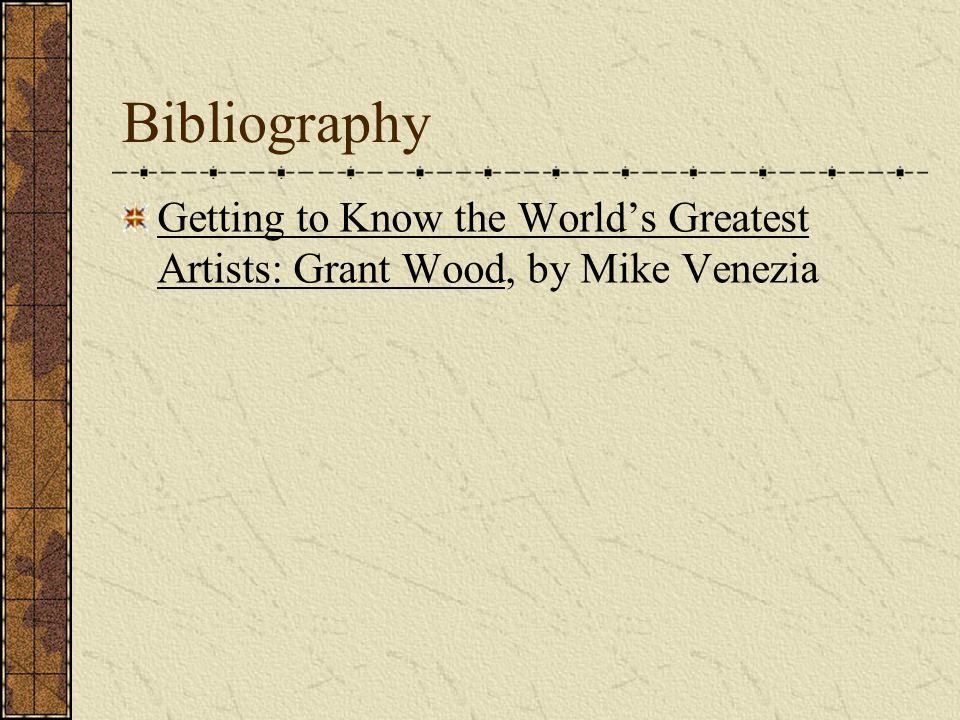 Bibliography Getting to Know the World's Greatest Artists: Grant Wood, by Mike Venezia