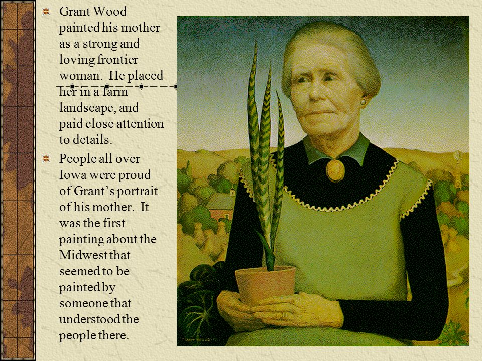 Grant Wood painted his mother as a strong and loving frontier woman