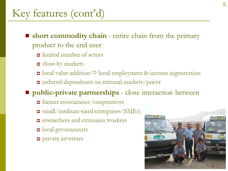 Key features (cont'd) short commodity chain - entire chain from the primary product to the end user.
