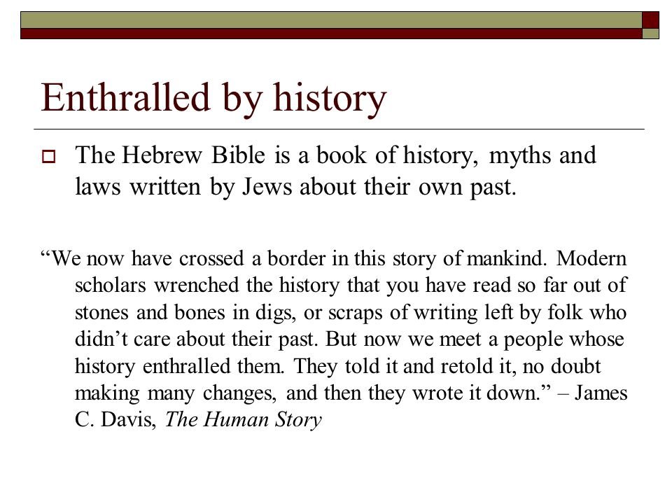 Enthralled by history The Hebrew Bible is a book of history, myths and laws written