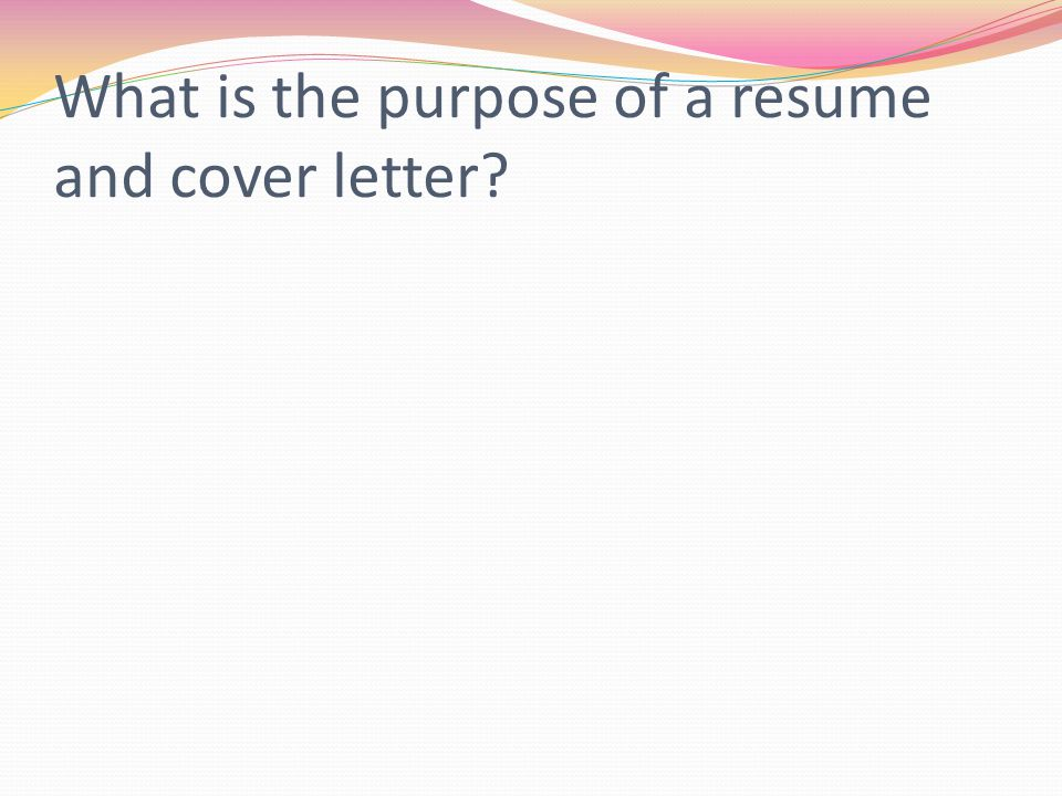 What is the purpose of a resume and cover letter