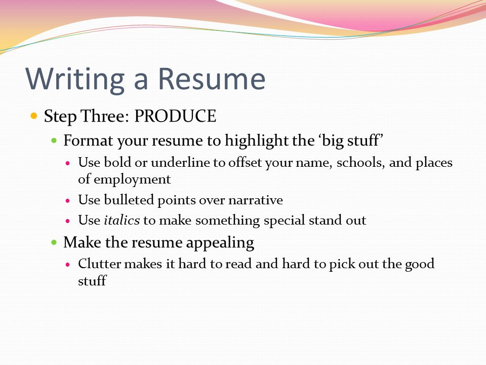 Writing a Resume Step Three: PRODUCE