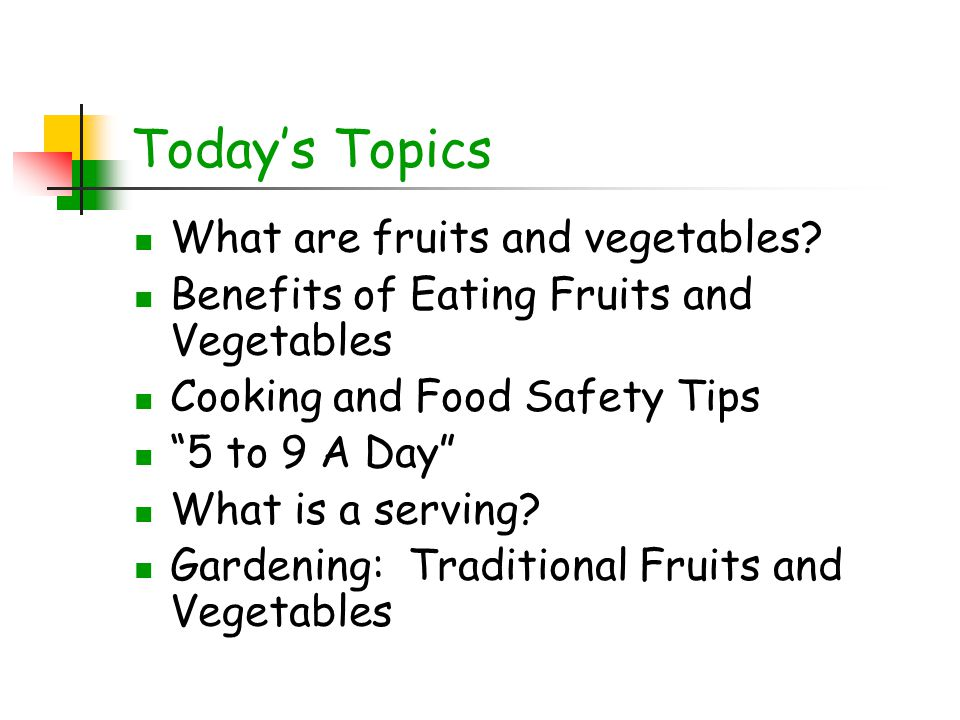 Today's Topics What are fruits and vegetables