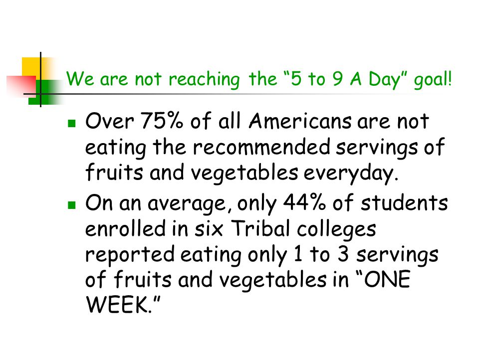 We are not reaching the 5 to 9 A Day goal!