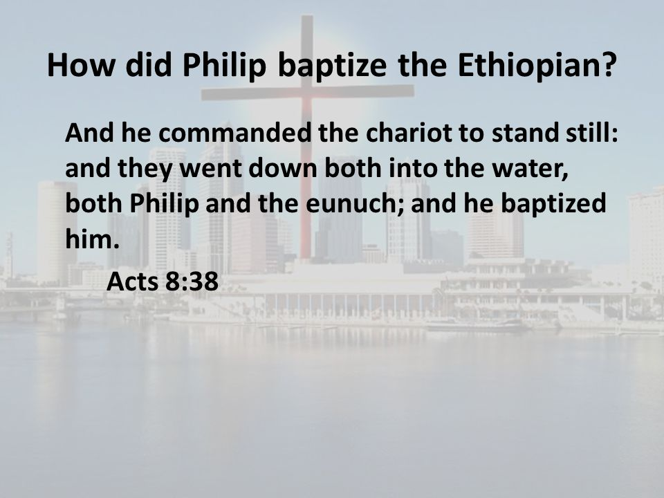 How did Philip baptize the Ethiopian