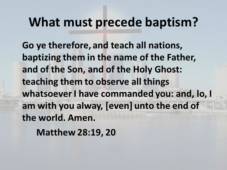 What must precede baptism