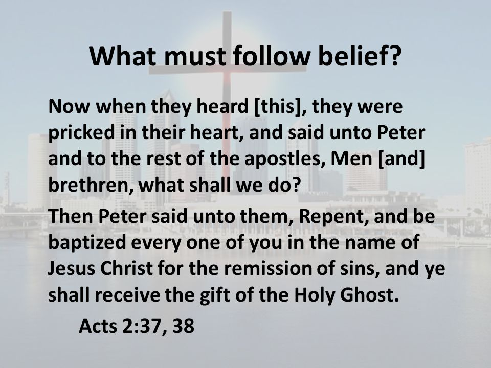 What must follow belief