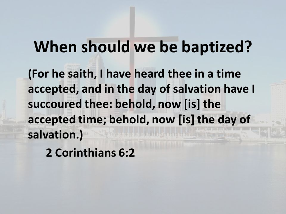 When should we be baptized