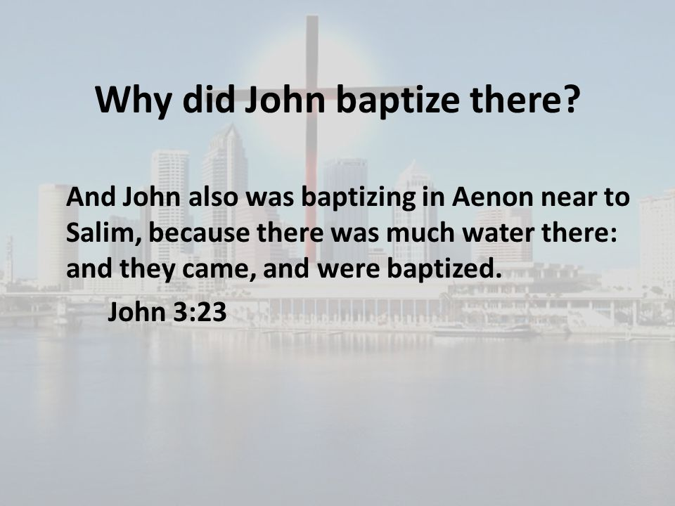 Why did John baptize there