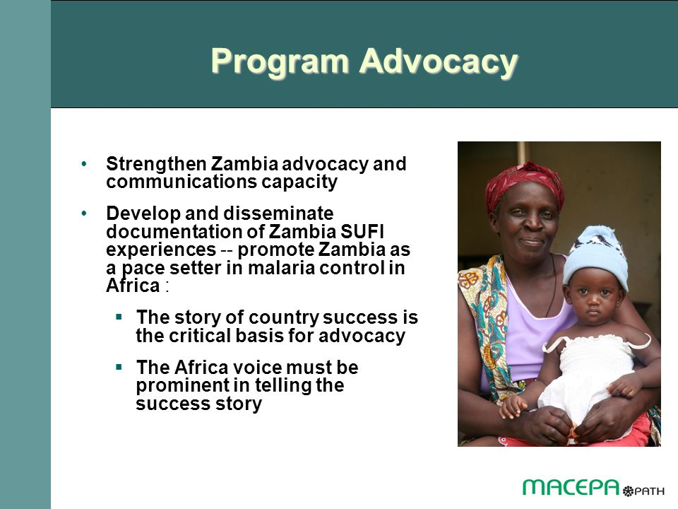 Program Advocacy Strengthen Zambia advocacy and communications capacity.