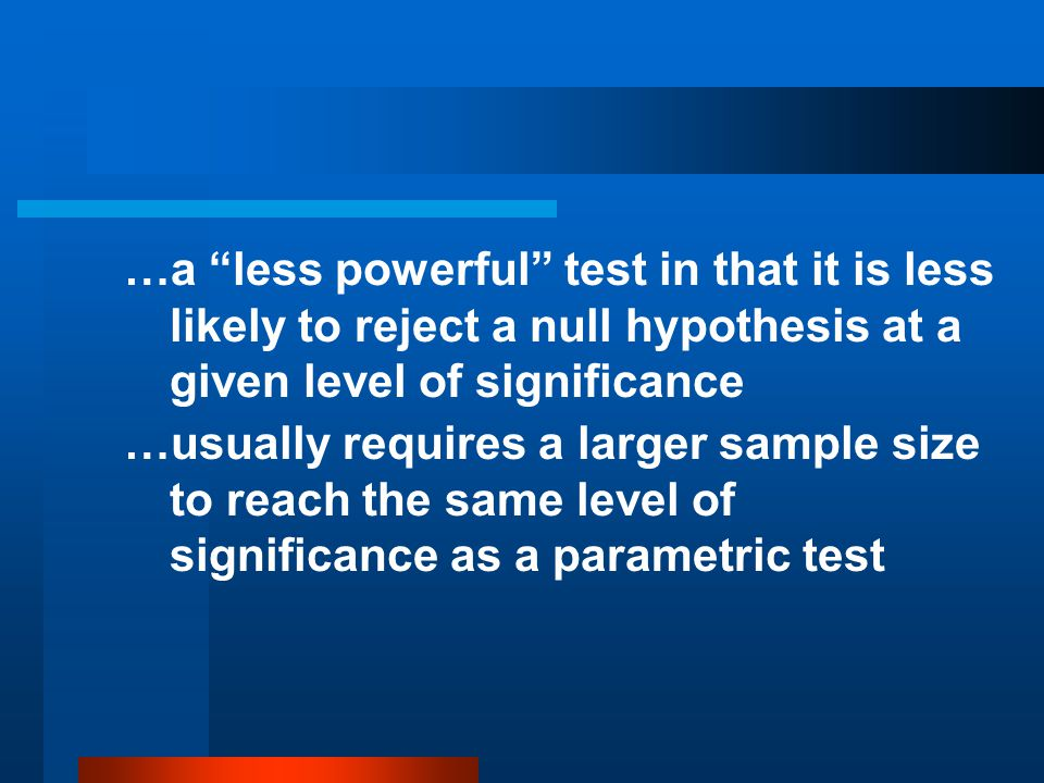 …a less powerful test in that it is less likely to reject a null hypothesis at a given level of significance