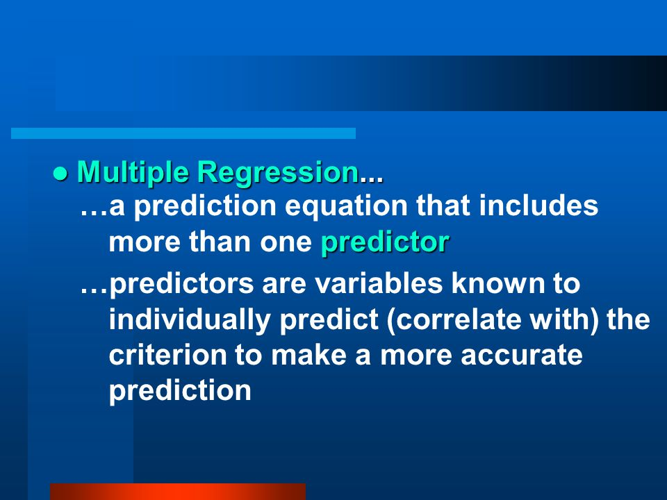 Multiple Regression... …a prediction equation that includes more than one predictor.