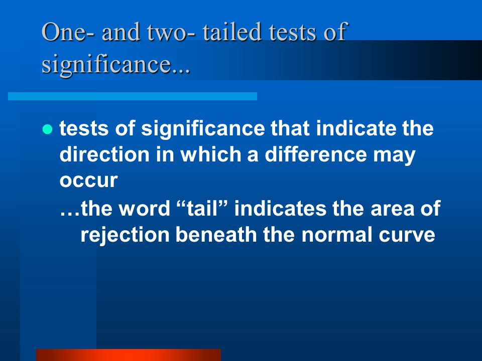 One- and two- tailed tests of significance...