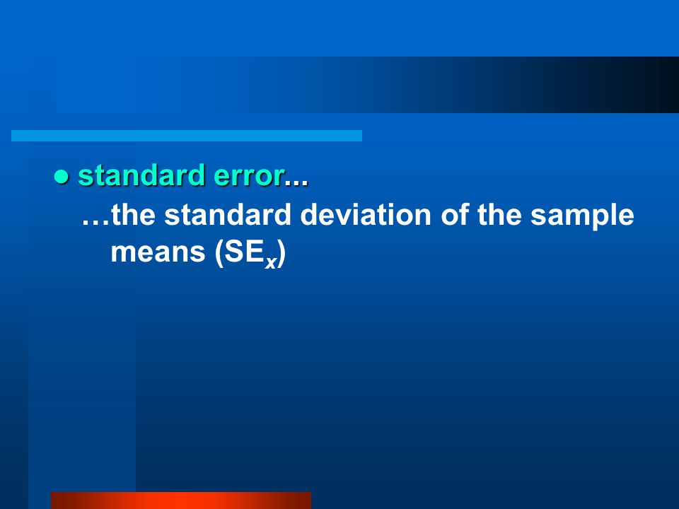 standard error... …the standard deviation of the sample means (SEx)