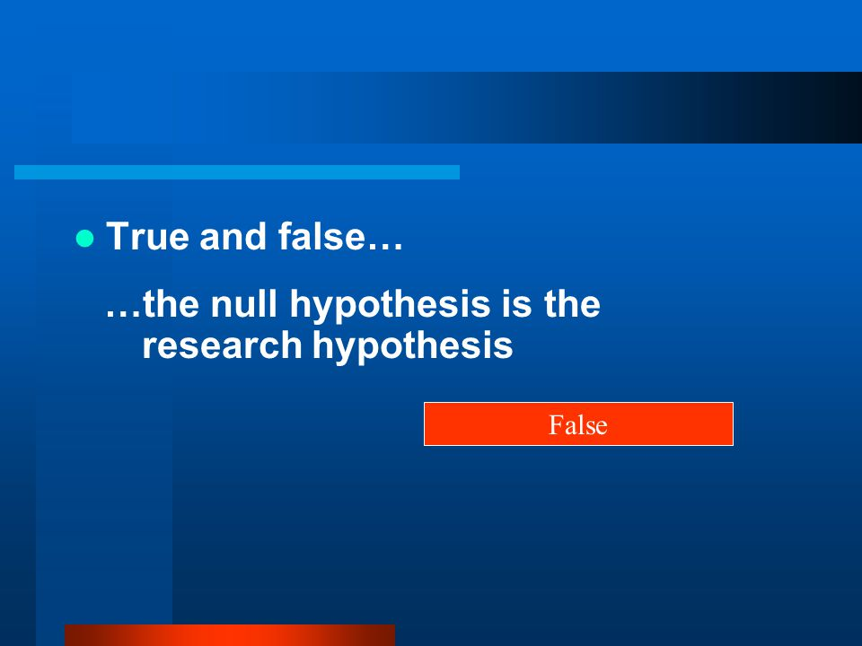 …the null hypothesis is the research hypothesis