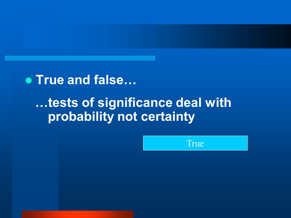 …tests of significance deal with probability not certainty