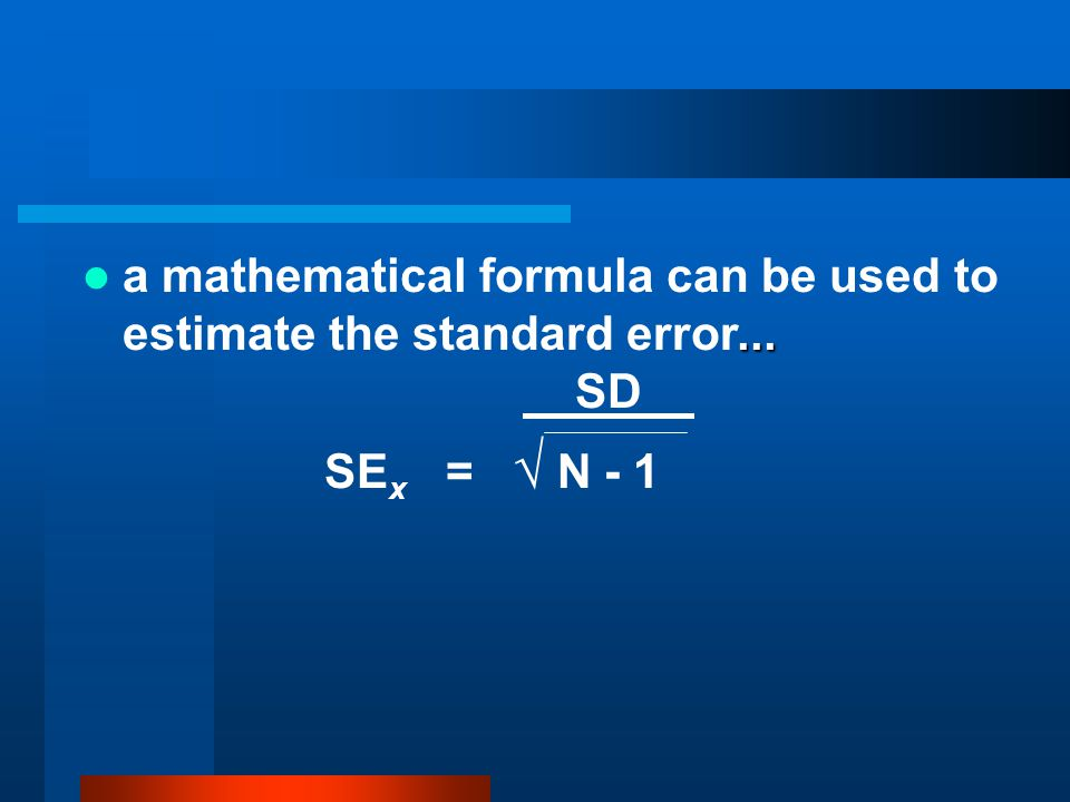 a mathematical formula can be used to estimate the standard error...