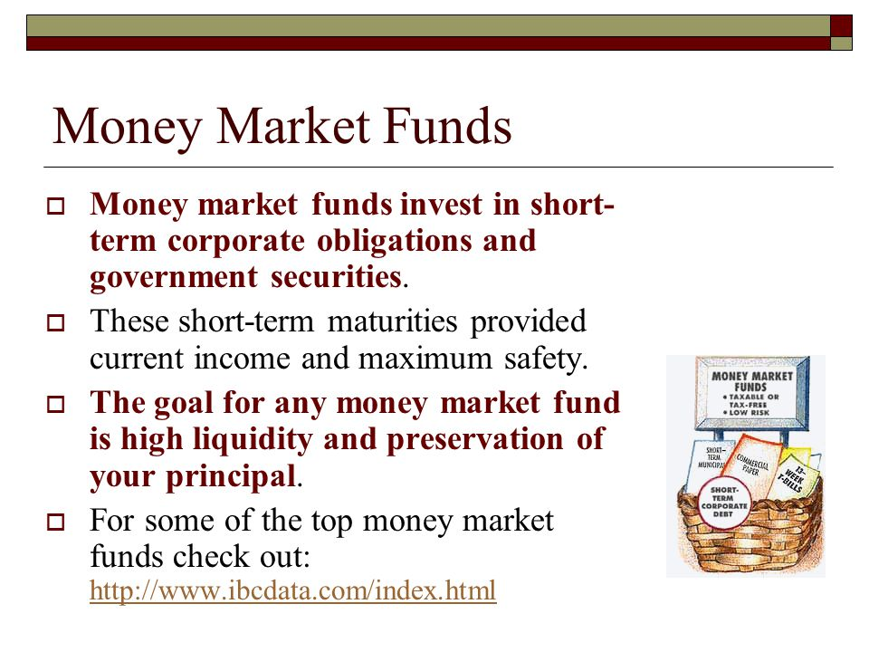 Money Market Funds Money market funds invest in short-term corporate obligations and government securities.