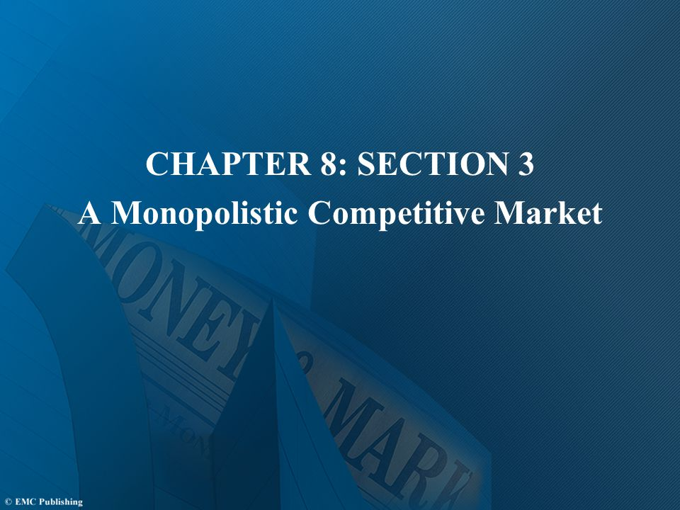CHAPTER 8: SECTION 3 A Monopolistic Competitive Market