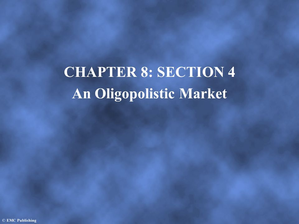 CHAPTER 8: SECTION 4 An Oligopolistic Market