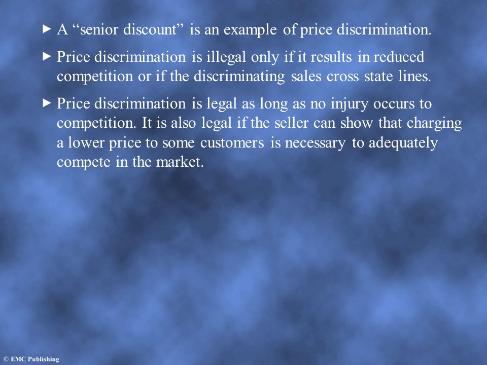 A senior discount is an example of price discrimination.